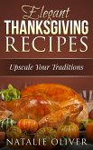 Elegant Thanksgiving Recipes (Holiday Menus, #1) (eBook, ePUB)