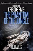 Episode Five: The Phantom of the Jungle (The Spacetastic Adventures of Mr. Space and Captain Galaxy, #5) (eBook, ePUB)