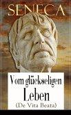 Seneca: Vom glückseligen Leben (De Vita Beata) (eBook, ePUB)