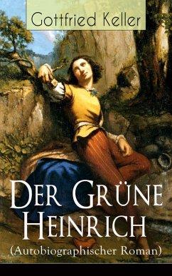 Der Grüne Heinrich (Autobiographischer Roman) (eBook, ePUB) - Keller, Gottfried
