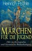 Märchen für die Jugend (Mit mythologische und literarische Bemerkungen) (eBook, ePUB)