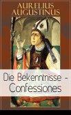 Augustinus: Die Bekenntnisse - Confessiones (eBook, ePUB)