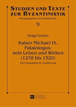 Kaiser Michael IX. Palaiologos: sein Leben und Wirken (1278 bis 1320) - Gickler, Helga