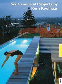architektur + analyse 5: Six Canonical Projects by Rem Koolhaas (eBook, ePUB) - Böck, Ingrid