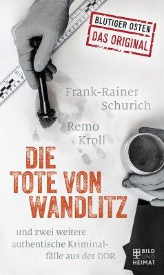 Die Tote von Wandlitz (eBook, ePUB) - Remo Kroll; Frank-Reiner Schurich