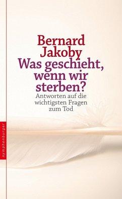 Was geschieht, wenn wir sterben? (eBook, ePUB) - Jakoby, Bernard