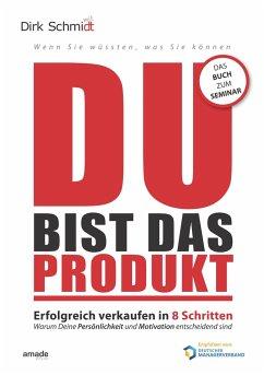 DU bist das Produkt - Schmidt, Dirk