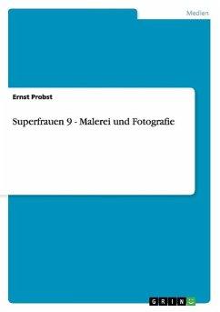 Superfrauen 9 - Malerei und Fotografie