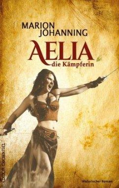 Aelia, die Kämpferin - Johanning, Marion
