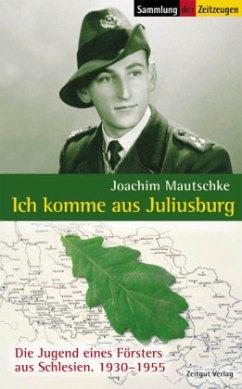 Ich komme aus Juliusburg - Mautschke, Joachim