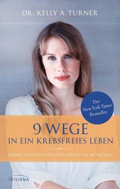 9 Wege in ein krebsfreies Leben (eBook, ePUB) - Turner, Kelly A.