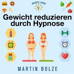 Gewicht Reduzieren durch Hypnose, 1 Audio-CD - Bolze, Martin
