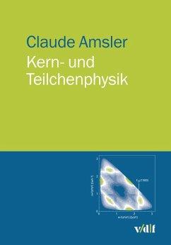 Kern- und Teilchenphysik (eBook, PDF) - Amsler, Claude