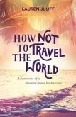 How Not to Travel the World (eBook, PDF)