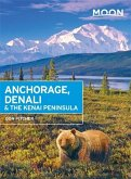 Moon Anchorage, Denali & the Kenai Peninsula (Second Edition)