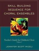 Skill Building Sequence for Choral Ensembles: Teacher's Guide for Children's Choir