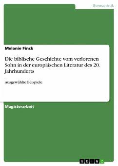 Die biblische Geschichte vom verlorenen Sohn in der europäischen Literatur des 20. Jahrhunderts anhand ausgewählter Beispiele (eBook, ePUB) - Finck, Melanie