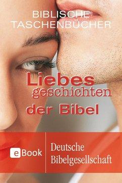 Liebesgeschichten der Bibel (eBook, ePUB)