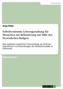 Selbstbestimmte Lebensgestaltung für Menschen mit Behinderung mit Hilfe des Persönlichen Budgets (eBook, ePUB)