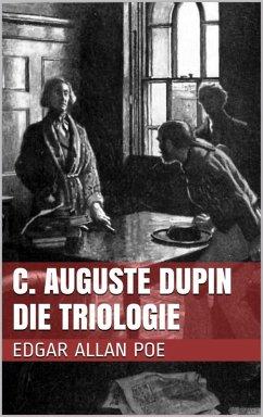 C. Auguste Dupin - Die Triologie (eBook, ePUB)