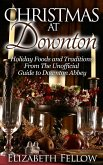 Christmas at Downton: Holiday Foods and Traditions From The Unofficial Guide to Downton Abbey (Downton Abbey Books) (eBook, ePUB)