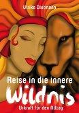 Reise in die innere Wildnis: Urkraft für den Alltag (eBook, ePUB)