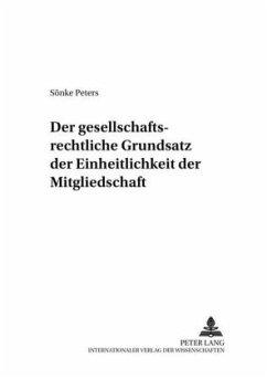 Der gesellschaftsrechtliche Grundsatz der Einheitlichkeit der Mitgliedschaft - Peters, Sönke