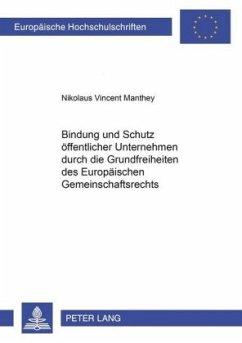 Bindung und Schutz öffentlicher Unternehmen durch die Grundfreiheiten des Europäischen Gemeinschaftsrechts - Manthey, Nikolaus Vincent