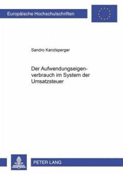 Der Aufwendungseigenverbrauch im System der Umsatzsteuer - Kanzlsperger, Sandro