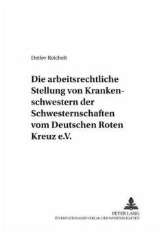 Die arbeitsrechtliche Stellung der Rote-Kreuz-Schwestern - Reichelt, Detlev