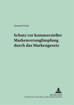 Schutz vor kommerzieller Markenverunglimpfung durch das Markengesetz - Koch, Susanne