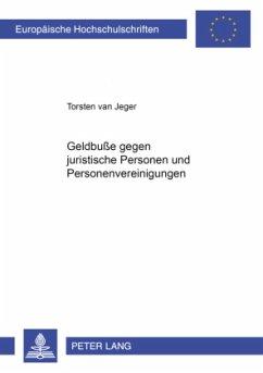 Geldbuße gegen juristische Personen und Personenvereinigungen - van Jeger, Torsten