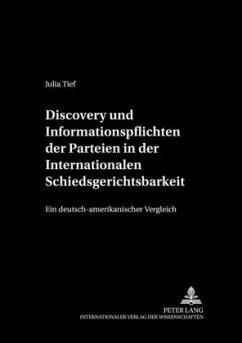 Discovery und Informationspflichten der Parteien in der Internationalen Schiedsgerichtsbarkeit - Tief, Julia