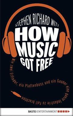 How Music Got Free (eBook, ePUB) - Witt, Stephen