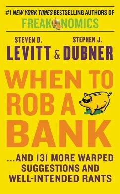 When to Rob a Bank - Levitt, Steven D.; Dubner, Stephen J.
