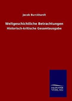 Weltgeschichtliche Betrachtungen - Burckhardt, Jacob Chr.