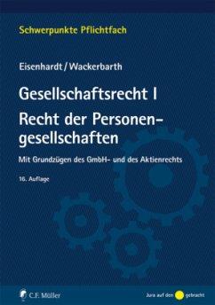 Gesellschaftsrecht I. Recht der Personengesellschaften - Eisenhardt, Ulrich; Wackerbarth, Ulrich