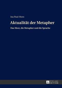 Aktualität der Metapher - Paul-Horn, Ina