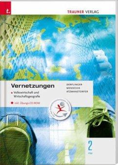 Für FW-Schulversuchsschulen: Vernetzungen - Geografie (Volkswirtschaft und Wirtschaftsgeografie) 2 FW inkl. Übungs-CD-ROM