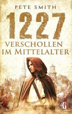 1227 Verschollen im Mittelalter (eBook, ePUB) - Smith, Pete