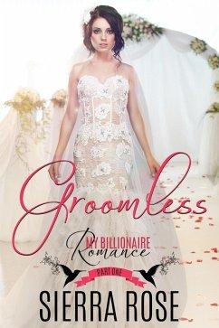 Groomless (My Billionaire Romance, #1) (eBook, ePUB) - Rose, Sierra