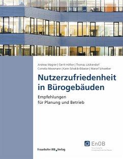Nutzerzufriedenheit in Bürogebäuden. (eBook, PDF) - Schakib-Ekbatan, Karin; Wagner, Andreas; Höfker, Gerrit; Lützkendorf, Thomas; Marcel; Moosmann, Cornelia
