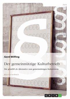 Der gemeinnützige Kulturbetrieb. Die gGmbH als Alternative zum gemeinnützigen Kulturverein - Wilfing, Gerd
