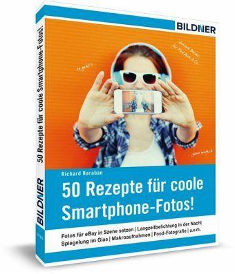 50 Rezepte für coole Smartphone-Fotos! - Baraban, Richard