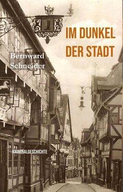 Im Dunkel der Stadt (eBook, ePUB) - Schneider, Bernward