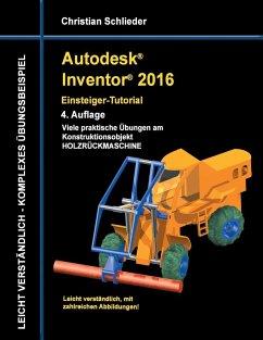 Autodesk Inventor 2016 - Einsteiger-Tutorial Holzrückmaschine (eBook, ePUB)