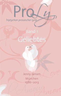 ProLy. Triptychon prosaischer Lyrik. Band 1 Geliebtes (eBook, ePUB)