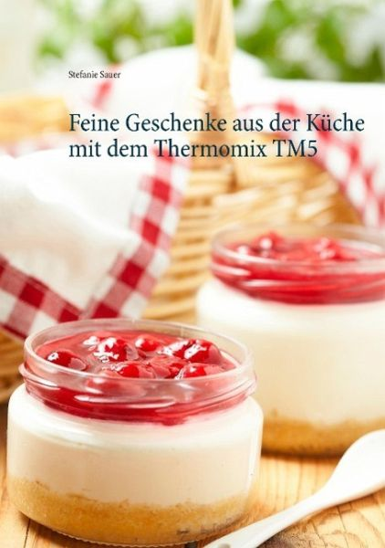 Feine Geschenke aus der Küche mit dem Thermomix TM5 von Stefanie ...