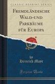 Fremdländische Wald-und Parkbäume für Europa (Classic Reprint)
