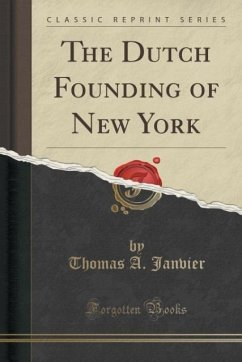 The Dutch Founding of New York (Classic Reprint) - Janvier, Thomas A.